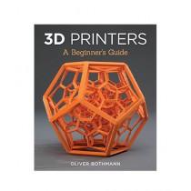 3D Printers A Beginner's Guide Book
