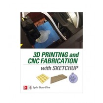 3D Printing and CNC Fabrication with SketchUp Book 1st Edition