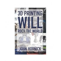 3D Printing Will Rock the World Book