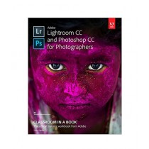 Adobe Lightroom CC and Photoshop CC for Photographers Classroom in a Book 1st Edition