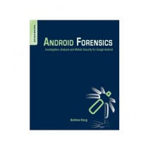 Android Forensics Investigation, Analysis and Mobile Security for Google Android Book 1st Edition