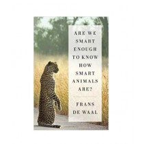 Are We Smart Enough to Know How Smart Animals Are? Book 1st Edition