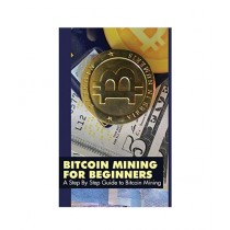 Bitcoin Mining for Beginners A Step By Step Guide to Bitcoin Mining Book