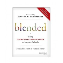 Blended Using Disruptive Innovation to Improve Schools Book 1st Edition