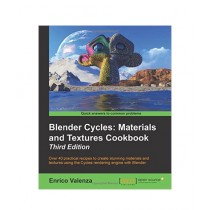 Blender Cycles Materials and Textures Cookbook 3rd Edition
