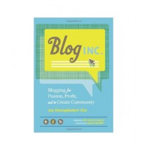 Blog Inc Blogging for Passion, Profit, and to Create Community Book