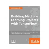 Building Machine Learning Projects with TensorFlow Book