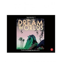 Dream Worlds Production Design for Animation Book