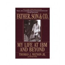 Father, Son & Co. My Life at IBM and Beyond Book