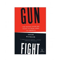 Gunfight The Battle Over the Right to Bear Arms in America Book 1st Edition