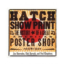 Hatch Show Print The History of a Great American Poster Shop Book