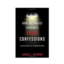 How the Police Generate False Confessions Book