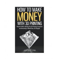 How To Make Money With 3D Printing Book