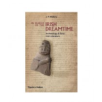 In Search of the Irish Dreamtime Archaeology and Early Irish Literature Book 1st Edition