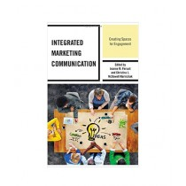 Integrated Marketing Communication Creating Spaces for Engagement