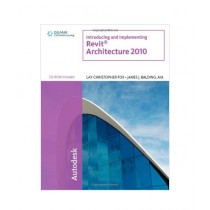 Introducing and Implementing Revit Architecture 2010 Book 1st Edition