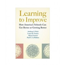 Learning to Improve How America's Schools Can Get Better at Getting Better Book