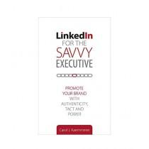 LinkedIn for the Savvy Executive Book