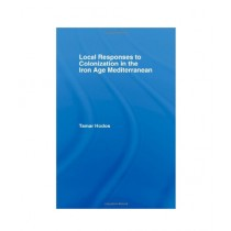 Local Responses to Colonization in the Iron Age Mediterranean Book 1st Edition