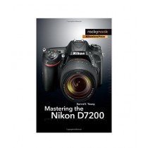 Mastering the Nikon D7200 Book 1st Edition