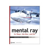 Mental Ray for Maya, 3ds Max, and XSI A 3D Artist's Guide to Rendering Book