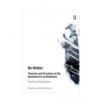 No Matter: Theories and Practices of the Ephemeral in Architecture Book New Edition