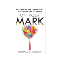 On Your Mark Challenging the Conventions of Grading and Reporting Book 1st Edition