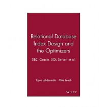 Relational Database Index Design and the Optimizers 1st Edition
