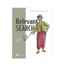 Relevant Search With applications for Solr and Elasticsearch Book 1st Edition