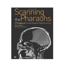 Scanning the Pharaohs CT Imaging of the New Kingdom Royal Mummies Book 1st Edition