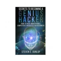 Secrets To Becoming A Genius Hacker Book