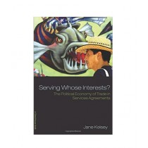 Serving Whose Interests The Political Economy of Trade in Services Agreements Book 1st Edition