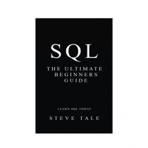 SQL The Ultimate Beginners Guide Book