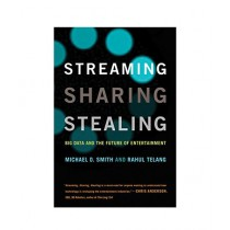 Streaming, Sharing, Stealing Big Data and the Future of Entertainment Book