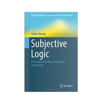Subjective Logic A Formalism for Reasoning Under Uncertainty Book 1st Edition