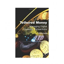 Tethered Money Managing Digital Currency Transactions Book 1st Edition