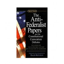 The Anti-Federalist Papers and the Constitutional Convention Debates Book