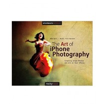 The Art of iPhone Photography Book 1st Edition