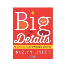 The Big Book of Details 46 Moves for Teaching Writers to Elaborate