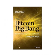 The Bitcoin Big Bang How Alternative Currencies Are About to Change the World Book
