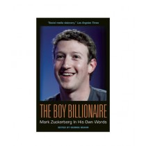 The Boy Billionaire Mark Zuckerberg In His Own Words Book