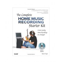 The Complete Home Music Recording Starter Kit Book 1st Edition