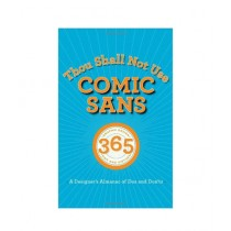 Thou Shall Not Use Comic Sans 365 Graphic Design Sins and Virtues Book