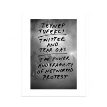Twitter and Tear Gas The Power and Fragility of Networked Protest Book
