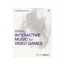 Writing Interactive Music for Video Games Book 1st Edition