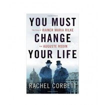You Must Change Your Life Book 1st Edition